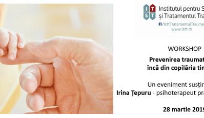Workshop: Prevenirea traumatizarii inca din copilaria timpurie – 28 martie