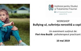 Workshop ISTT: Bullying – suferinta nerostita a copiilor nostri – 10 mai